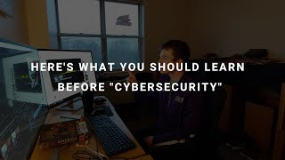 """What You Should Learn Before """"Cybersecurity"""""""