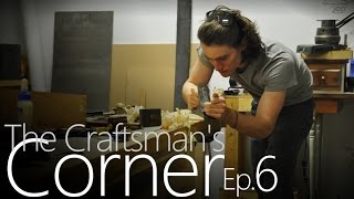 The Craftsman's Corner Ep. 6 - Big Anouncement, Wood, Tools And New Videos!