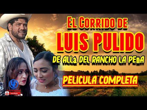 El corrido de Luis Pulido (Allá en el rancho la Peña) Pelicula Exclusiva Youtube