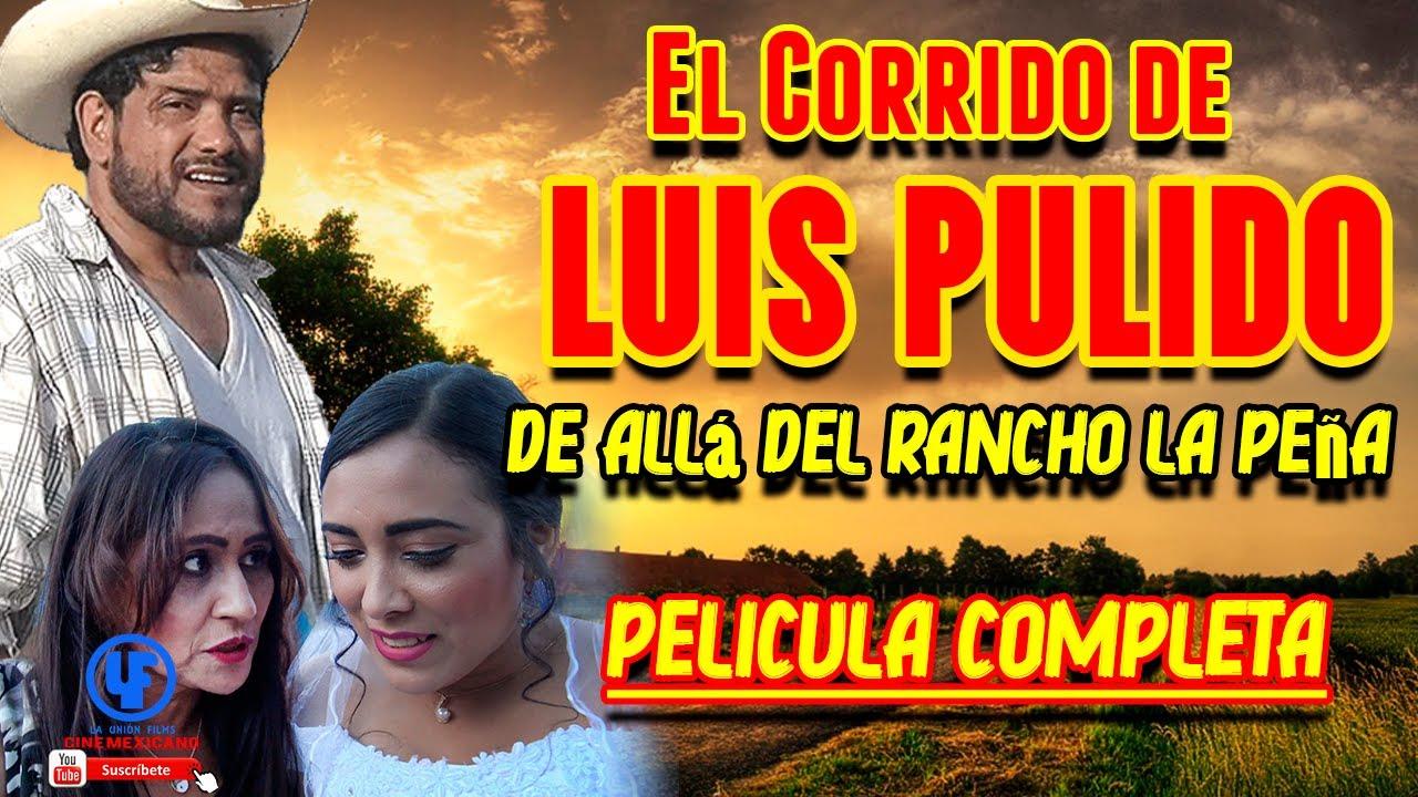 Ver El corrido de Luis Pulido (Allá en el rancho la Peña)  Película mexicana Exclusiva Youtube en Español
