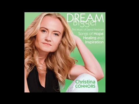 "Vocalist Christina Connors and Composer David Friedman discuss Connor's new album ""Dream Bigger: Songs of Hope Healing and Inspiration."""