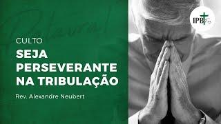 Culto dia 05-07-2020 - Seja perseverante na tribulação