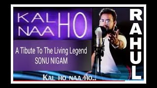 Gambar cover Kal Ho Naa Ho I Sonu Nigam I Cover I Rahul Bedi [ A Tribute To The Living Legend SONU NIGAM ]