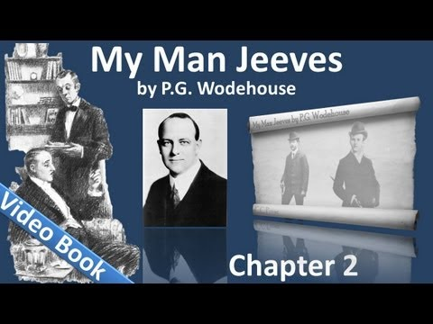 Chapter 02 - My Man Jeeves by P. G. Wodehouse - Jeeves and the Unbidden Guest