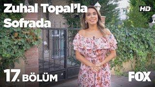 Zuhal Topal'la Sofrada 17. Bölüm