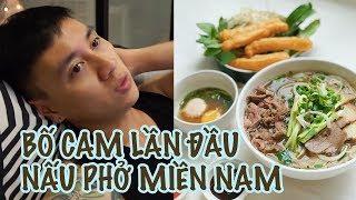 Bố Cam lần đầu nấu phở bò miền Nam   Kiên Hoàng   Gia Đình Cam Cam Vlog 22