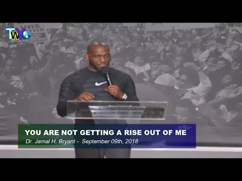 Dr. Jamal H. Bryant, YOU ARE NOT GETTING A RISE OUT OF ME - September 09th, 2018