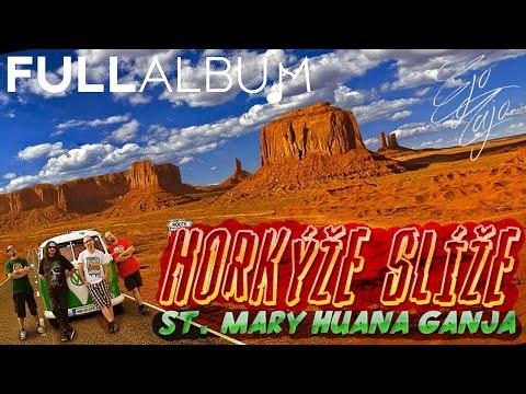 Horkýže Slíže - St. Mary Huana Ganja (FULL Album)