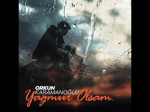 Orkun Karamanoğlu - Yağmur Olsam mp3 indir
