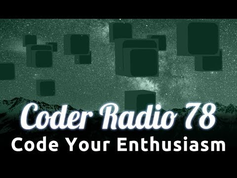 Code Your Enthusiasm | Coder Radio 78