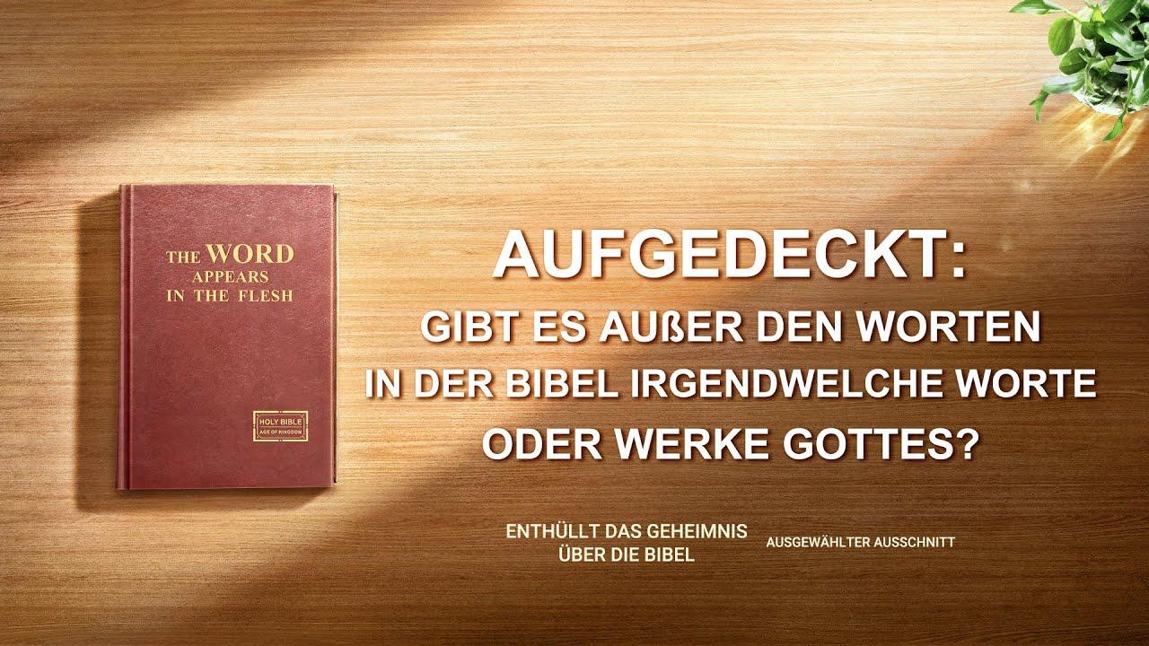 Aufgedeckt: Gibt es außer den Worten in der Bibel irgendwelche Worte oder Werke Gottes?
