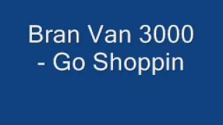 Bran Van 3000-Go Shoppin (with lyrics)