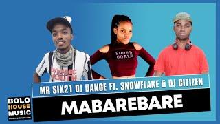 Mr Six21 DJ Dance - Mabarebare ft. Snowflake & DJ Citizen (Original)