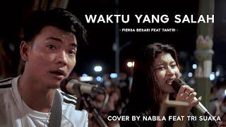 Download WAKTU YANG SALAH - FIERSA BESARI FEAT TANTRI (LIRIK) COVER BY NABILA MAHARANI FT. TRI SUAKA