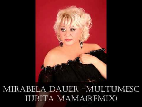 Mirabela Dauer-Multumesc iubita mama (remix)