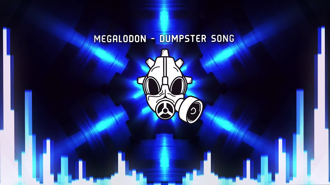 [Dubstep] Megalodon - Dumpster Song