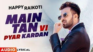 Main Tan Vi Pyar Karda (Audio Lyrical) | Happy Raikoti | Millind Gaba | Latest Punjabi Songs 2020