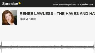 RENEE LAWLESS - THE HAVES AND HAVE NOTS (made with Spreaker)