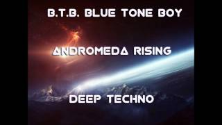 Deep Techno * Andromeda Rising * Blue Tone Boy ( B.T.B.)