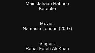 Main Jahaan Rahoon - Karaoke - Namaste London (2007) - Rahat Fatah Ali Khan