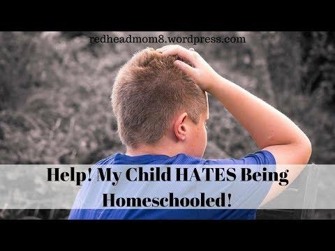 Help! My Child HATES Being Homeschooled!