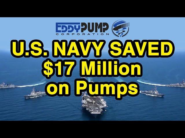 U.S. Navy Pump Savings Analysis - $17 Million saved Using EDDY Pump. Lowest Total Ownership Costs