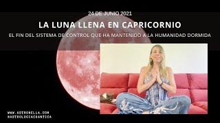 Luna llena en Capricornio - El fin del sistema de control que ha mantenido la humanidad dormida