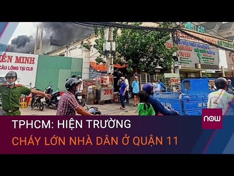 TPHCM: Hiện trường cháy lớn nhà dân ở quận 11, ít nhất 8 người thiệt mạng   VTC Now