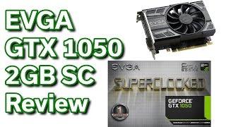 EVGA - GTX 1050 - 2GB - Review