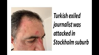 Turkish exiled journalist was attacked in Stockholm suburb