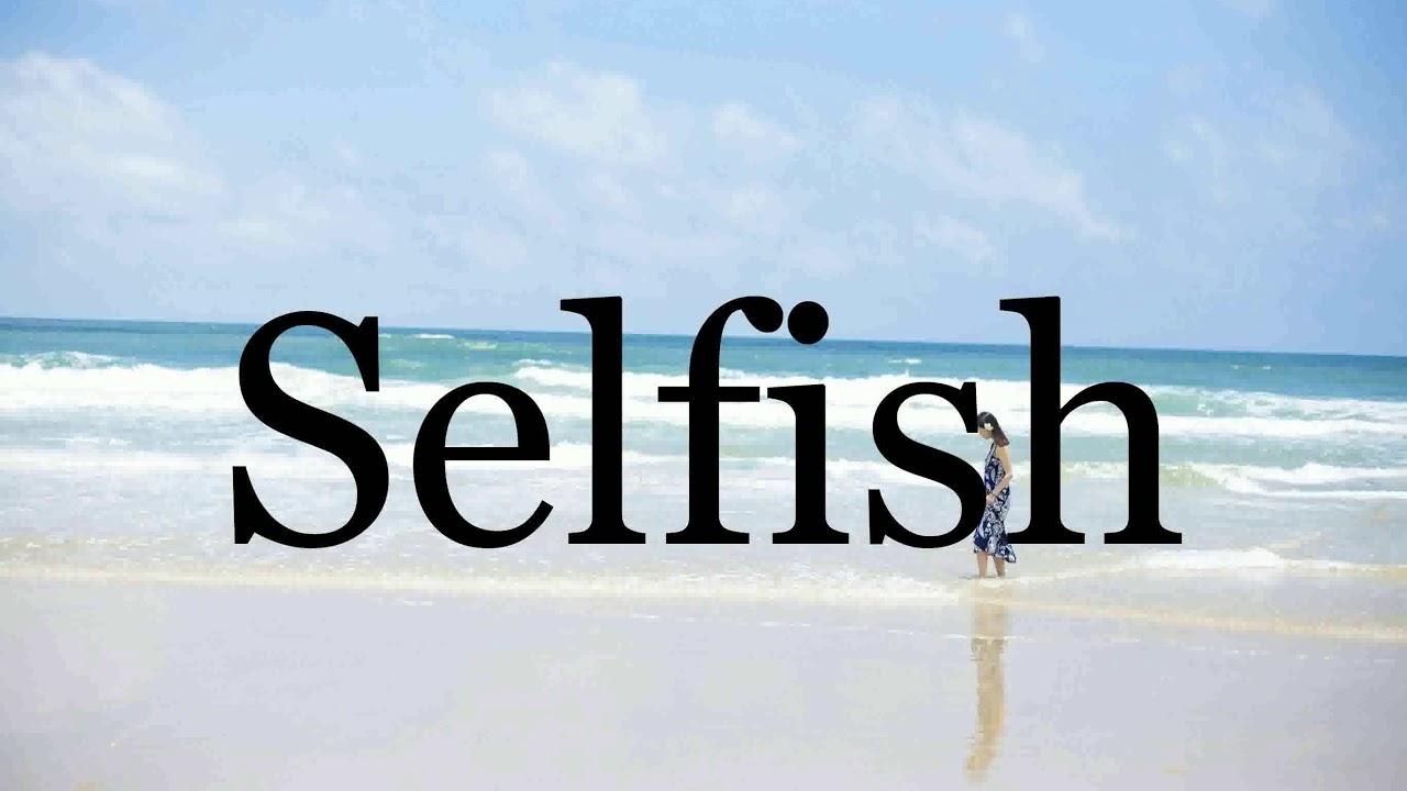 How To Pronounce Selfish🌈🌈🌈🌈🌈🌈Pronunciation Of Selfish - YouTube