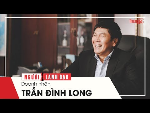 Doanh Nhân Trần Đình Long - Vua thép Hòa Phát