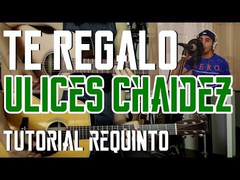 Te Regalo - Ulices Chaidez - Tutorial - REQUINTO - Como tocar en Guitarra (con OMAR SIERRA)