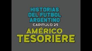 AMÉRICO TESORIERE/I  - Historias Del Fútbol Argentino Capitulo 25 (HD)