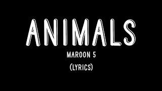 Animals - Maroon 5 (Lyrics)