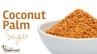 All About Coconut Palm Sugar - LiveSuperFoods.com