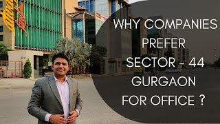 Why Companies Lease/Rent Office Space at Sector - 44 Gurgaon | Location Review | Gurgaon Real Estate