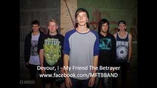 My Friend The Betrayer - Devour, I (feat - Ravi Sherwell)