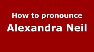 How toounce Alexandra Neil (American English/US)  -ounceNames
