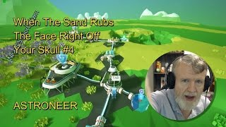 When The Sand Rubs The Face Right Off Your Skull #4 - ASTRONEER