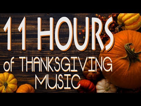 11 HOUR THANKSGIVING SONG MUSIC PLAYLIST [2018] Perfect for Turkey dinner and prayer with friends!