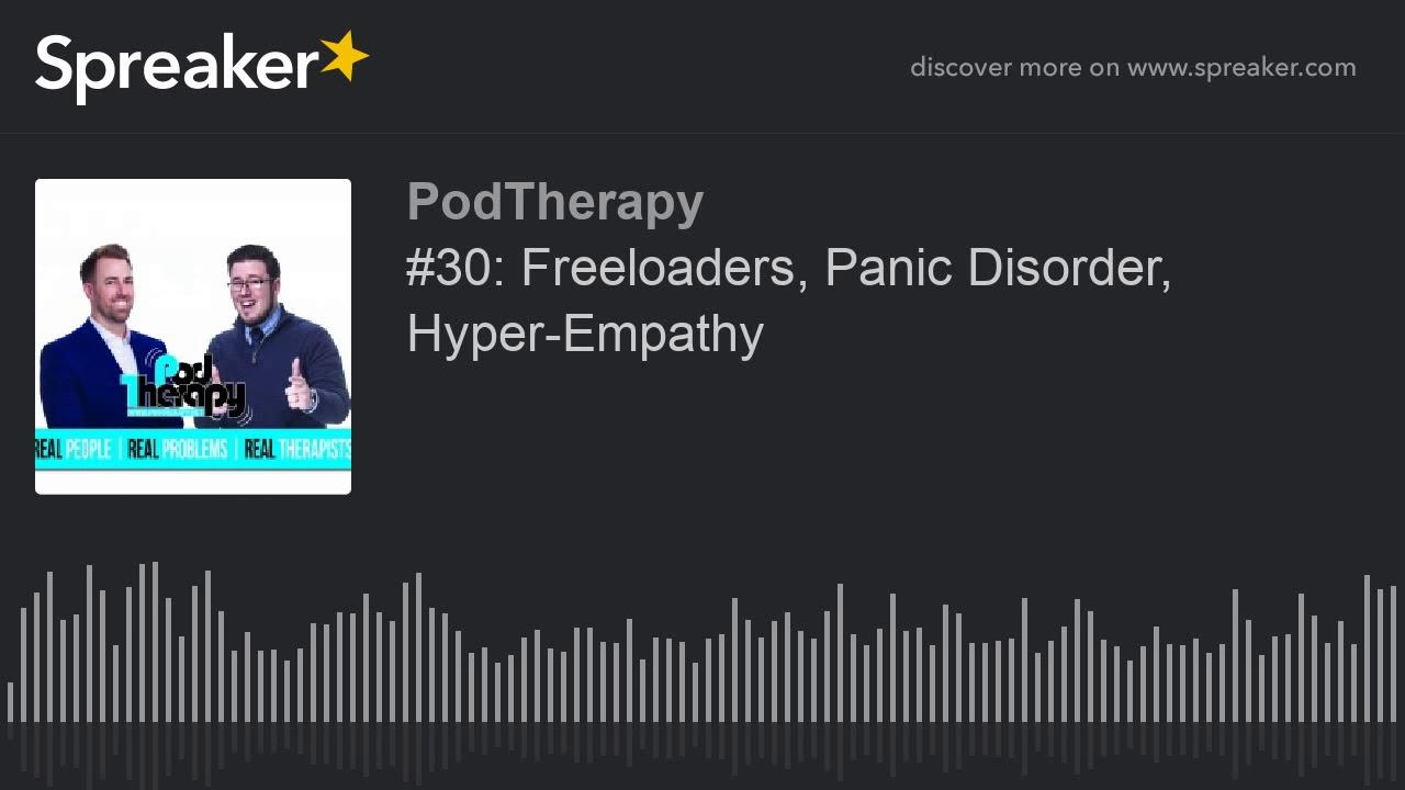 #30: Freeloaders, Panic Disorder, Hyper-Empathy (part 1 of 5)