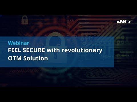 Webinar - Feel Secure with revolutionary OTM Solution