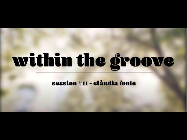 within the groove #11 - claudia fonte