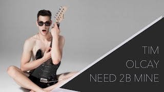 Tim Olcay - Need 2B Mine (Official Video)