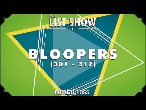 Bloopers (301 - 317) - mental_floss on YouTube - List Show (316.5)