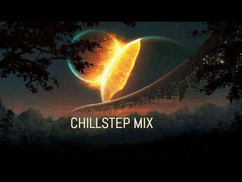 Chillstep Mix 2019 [3 Hours]