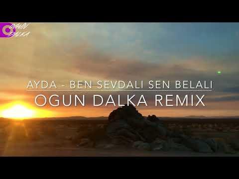 Ayda - Ben Sevdalı Sen Belalı (Ogun Dalka Remix)