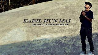 KABIL HUN MAI - SAMRAT | DESI HIP HOP | HINDI RAP SONG 2017