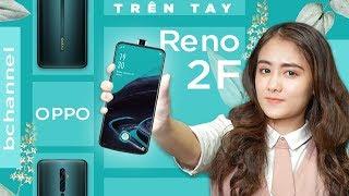Mở hộp Oppo Reno 2F smartphone SẾP TÙNG dùng có gì đặt biệt ?